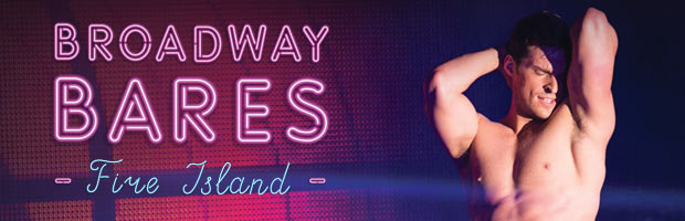 Broadway Bares Fire Island